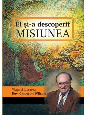 El si-a descoperit misiunea. Viata si lucrarea Rev. Cameron Wilson