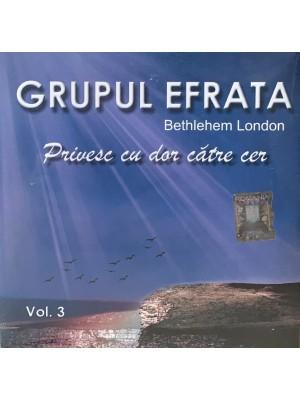 CD Grupul Efrata Bethlehem London - Privesc cu dor catre cer vol. 3