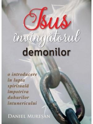 Isus - învingătorul demonilor. O introducere în lupta spirituală împotriva duhurilor întunericului