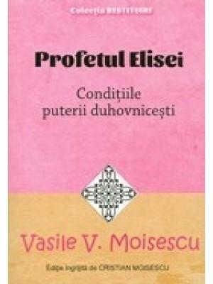 Profetul Elisei. Conditiile puterii duhovnicesti. Colectia Restituiri
