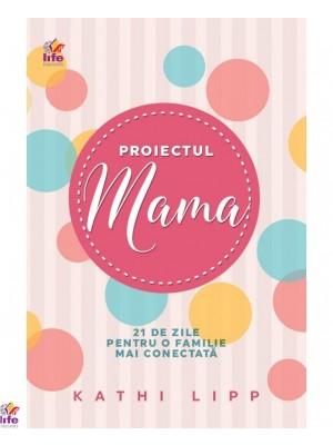 Proiectul Mama. 21 de zile pentru o familie mai conectată