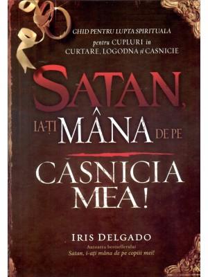 Satan, ia-ți mâna de pe căsnicia mea
