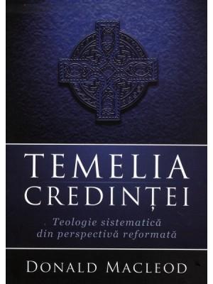 Temelia Credintei. Teologie sistematica din perspectiva reformata