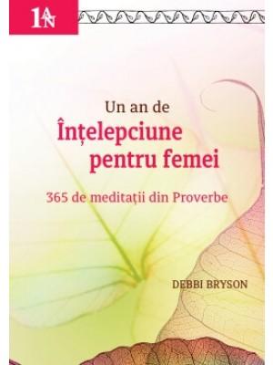 Un an de intelepciune pentru femei - 365 de meditatii din Proverbe
