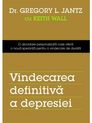 Vindecarea definitivă a depresiei. O abordare personalizată care oferă o nouă speranță pentru o vindecare de durată