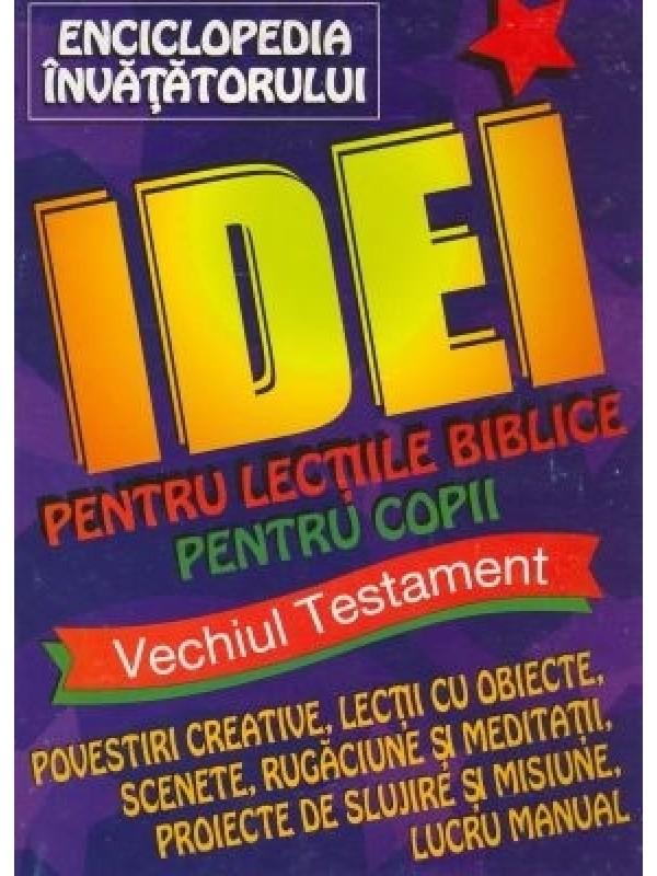 Enciclopedia Învăţătorului - Idei pentru lecţiile biblice pentru copii - VT